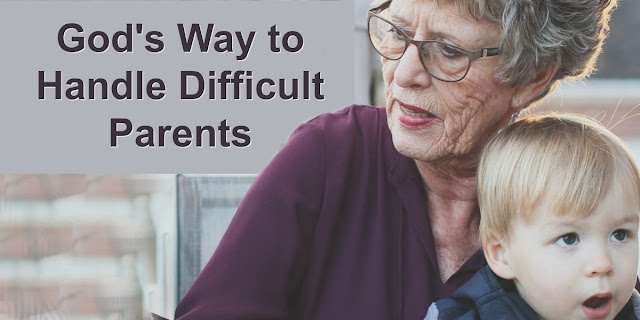 God's Way to Handle Difficult, Annoying Parents