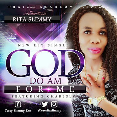 GOSPEL MUSIC: Rita Slimmy Ft Charsly – God Do Am For Me | @ezeritaslimmy @iamcharlsly