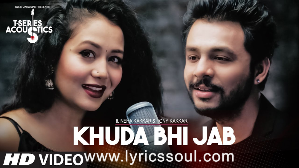 The Khuda Bhi Jab lyrics from '', The song has been sung by Sonu Kakkar, Tony Kakkar, . featuring , , , . The music has been composed by Tony Kakkar, , . The lyrics of Khuda Bhi Jab has been penned by Tony Kakkar