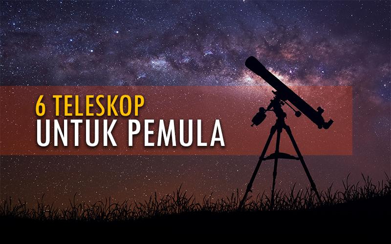 Teleskop dengan harga terjangkau bagi pemula info astronomy