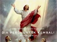 KHOTBAH KENAIKAN TUHAN YESUS : DIA PERGI UNTUK KEMBALI