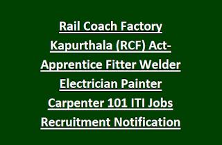 Rail Coach Factory Kapurthala (RCF) Act- Apprentice Fitter Welder Electrician Painter Carpenter 101 Govt Jobs Recruitment Notification 2017