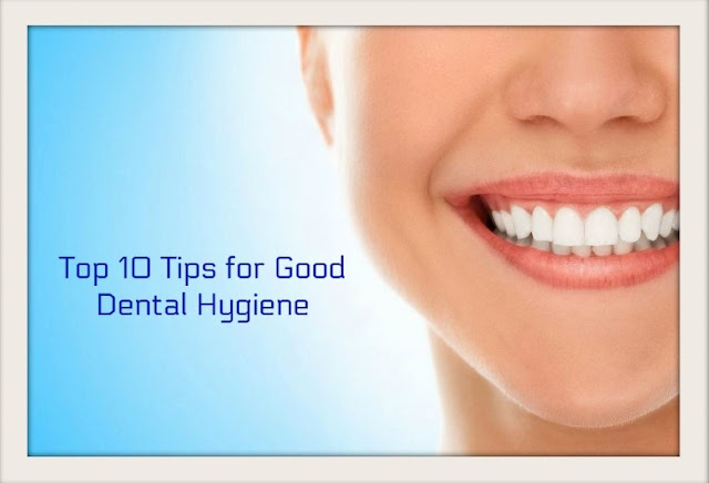 Top 10 Tips for Good Dental Hygiene