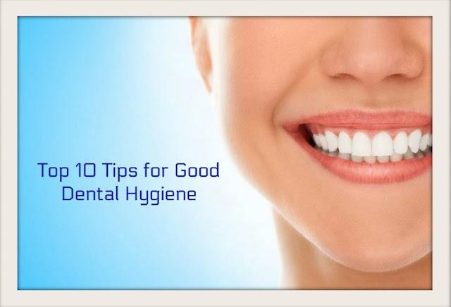 Top 10 Tips for Good Dental Hygiene