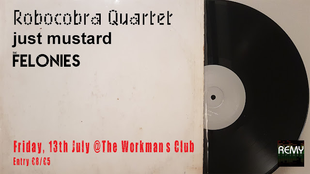 Remy Connolly - Robocobra Quartet, Just Mustard, The Felonies, The Workman's Club, Gigonometry