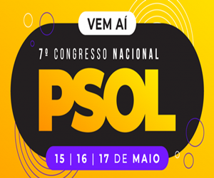 7º Congresso Nacional do PSOL!