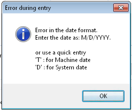 Error during entry screenshot says Enter the date as MM/DD/YYYY or for quick entry T for machine date D for system date
