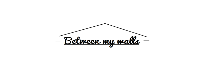 BETWEEN MY WALLS