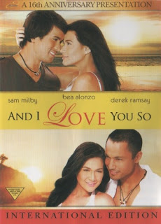And I Love You So is a 2009 Philippine romantic drama film produced by Star Cinema, starring Bea Alonzo, Sam Milby and Derek Ramsay.