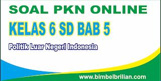 Kali ini  menyajikan latihan soal berbentuk online untuk memudahkan putra Kumpulan Soal PKN Online Kelas 6 SD Bab 5 Politik Luar Negeri Indonesia - Langsung Ada Nilainya