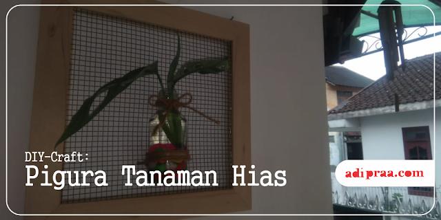 DIY-Craft: Pigura Tanaman Hias | adipraa.com