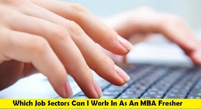 Which Job Sectors Can I Work In As An MBA Fresher