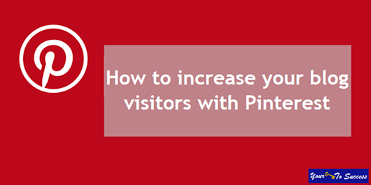 Your Key to Success: How to increase your blog visitors with Pinterest