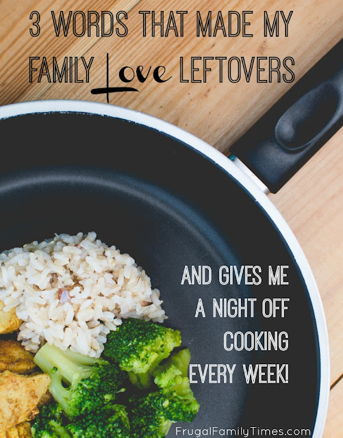 Three Words That Made My Family Love Leftovers (and gave me a night off cooking every week!)