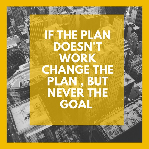 motvational-quotes-thoughts-If-the-plan -doesn't-work -change-the-plan -but-never-the-goal