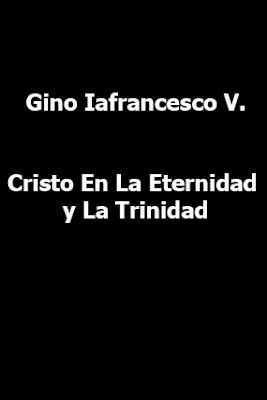 Gino Iafrancesco V.-Cristo En La Eternidad y La Trinidad-
