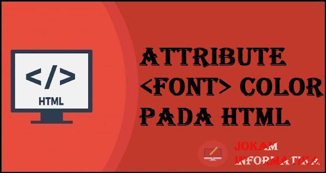 Tagging <font> Color Attribute Pada Bahasa Pemrograman HTML - JOKAM INFORMATIKA