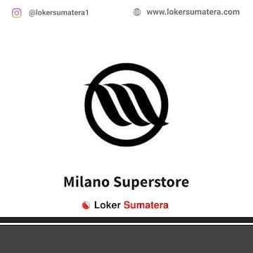 Lowongan Kerja Medan, Milano Superstore Juni 2021