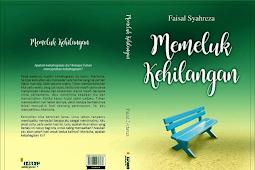 """Novel Best Seller """"Memeluk Kehilangan"""", Karya Faisal Syahreza"""