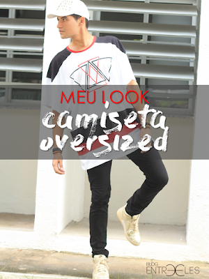 MEU LOOK | Camiseta Oversized.