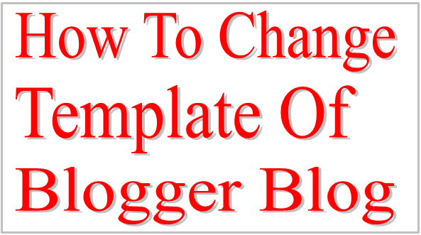 How To Change Template Of Blogger Blog