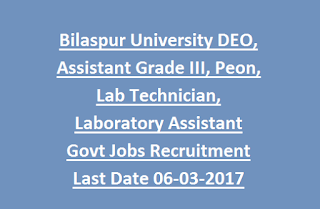 Bilaspur University DEO, Assistant Grade III, Peon, Lab Technician, Laboratory Assistant Govt Jobs Recruitment Last Date 06-03-2017