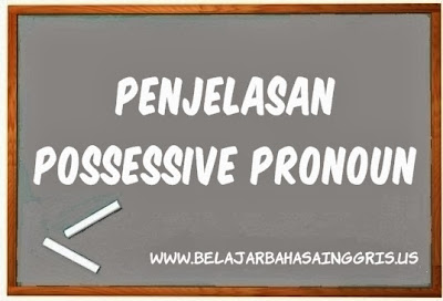 Possessive Pronouns, Possessive Adjectives, Penjelasan Possessive Pronouns, Penjelasan Possessive Adjectives, Contoh Possessive Adjectives, Contoh Possessive Pronouns, Perbedaan antara Possessive Pronouns dan Possessive Adjectives.