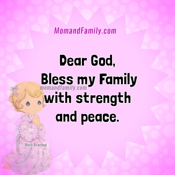 Dear God, Bless my Family. Short Prayer and christian images to share with my children, brothers and sisters, mom, dad, whatsapp, nice image with prayer by Mery Bracho.