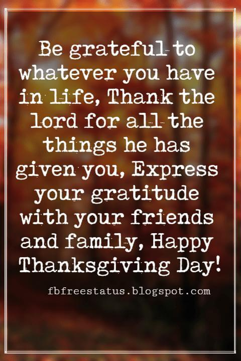 Thanksgiving Text Messages, Be grateful to whatever you have in life, Thank the lord for all the things he has given you, Express your gratitude with your friends and family, Happy Thanksgiving Day!
