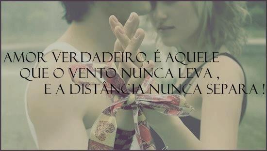 Amor verdadeiro é aquele que o vento nunca leva, e a distância nunca separa!