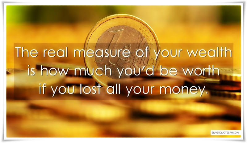 The Real Measure Of Your Wealth, Picture Quotes, Love Quotes, Sad Quotes, Sweet Quotes, Birthday Quotes, Friendship Quotes, Inspirational Quotes, Tagalog Quotes