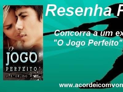 """Resenha Premiada: """"O Jogo Perfeito"""" - Série Jogo Perfeito - Livro 01 - J. Sterling"""