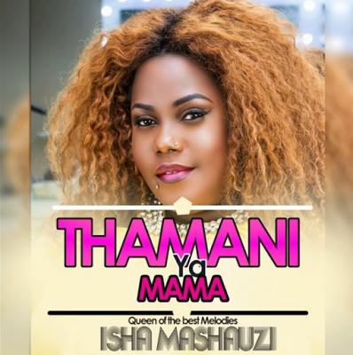 Isha Mashauzi - Thamani ya Mama