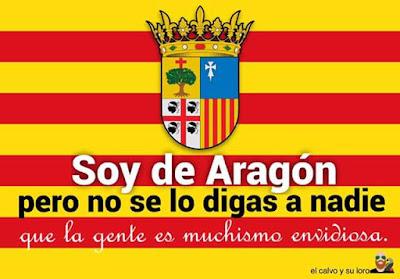 Soy de Aragón, pero no se lo digas a nadie, la gente es muchismo envidiosa