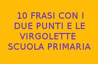 10 FRASI CON I DUE PUNTI E LE VIRGOLETTE - SCUOLA PRIMARIA