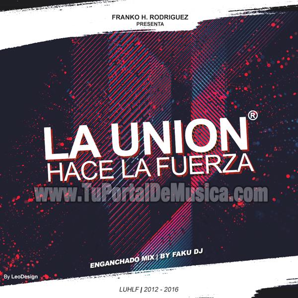 La Union Hace La Fuerza Enganchado Mix Faku Dj (2016)