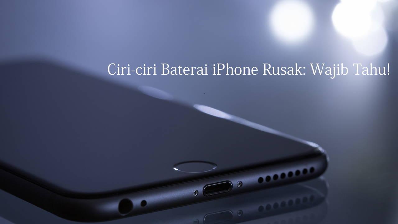 Ciri-ciri Baterai iPhone Rusak: Wajib Tahu!