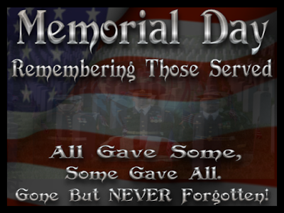 Happy Memorial Day 2016: remembering those served all gave some, some gave all,