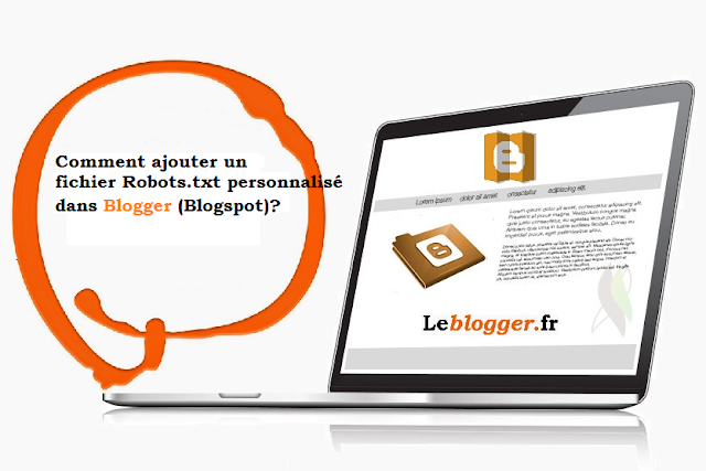 Comment ajouter un fichier Robots.txt personnalisé dans Blogger (Blogspot)?