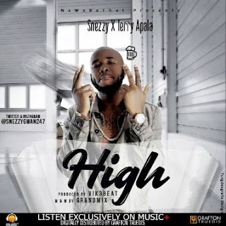 Music: Snezzy ft Terry Apala - High