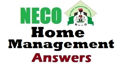 NECO 2017 Home Management Question & Answers (OBJ & Essay/Theory Practical)