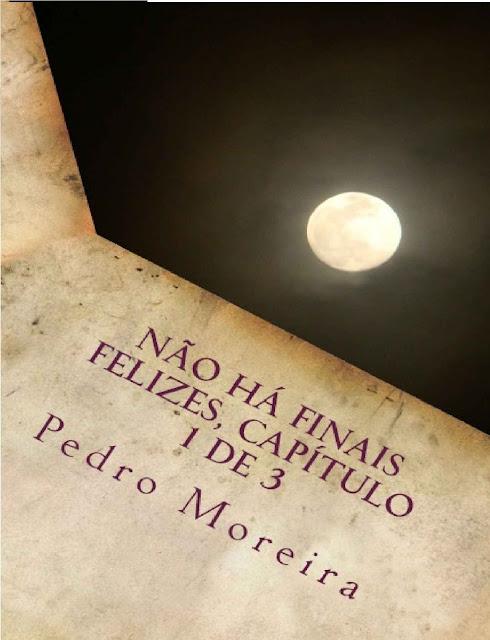 Não há finais felizes, capítulo 1 de 3 A Rapariga Pedro Moreira
