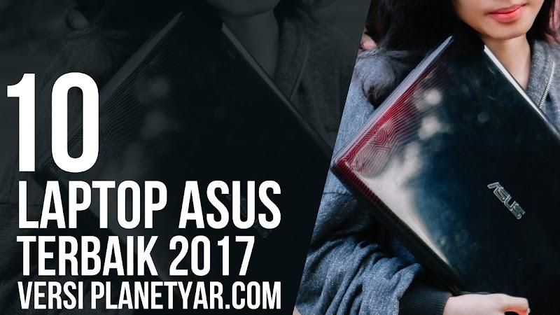Cari Laptop Baru? Ini 10 Laptop Terbaik ASUS 2017, Harga Mulai 3 Jutaan