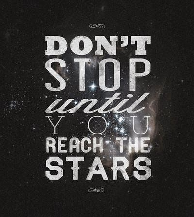 Dont Stop Until You Reach The Stars Quotes