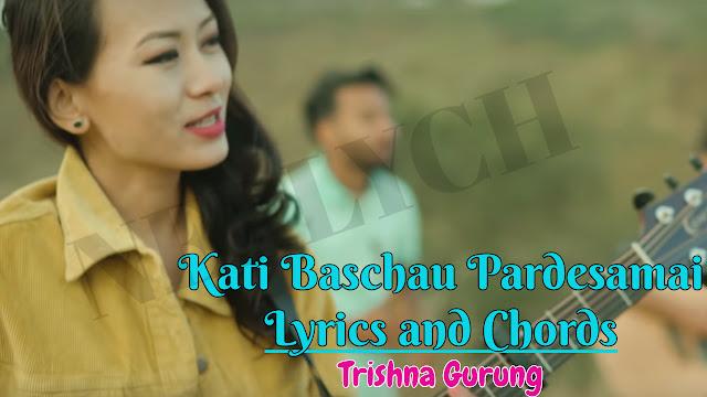 Here is the new song by trishna Gurung KATI BASCHAU PERDESAMA Lyrics. if you like this please share Kati baschau pardesamai deshai chodera ho..ho Farki aau machapuchare himal samjhera Kati baschau perdesamai deshai chodera ho..ho Farki aau yahe ghau ma preetai samjhera Tirshana Gurung Lyrics   Kati Baschau Perdesamai Lyrics   Nepali Songs Lyrics   lyrics and Chords, Kati baschau pardesamai, Kati baschau pardesamai lyrics, Kati baschau pardesamaitrishna gurung, Kati baschau pardesamai chords, Kati baschau pardesamai guitar chords, trishna gurung Kati baschau pardesamai, trishna gurung Kati baschau pardesamai lyrics, Kati baschau pardesamai free mp3 download, trishna gurung Kati baschau pardesamai free mp3 download, Kati baschau pardesamai karaoke,