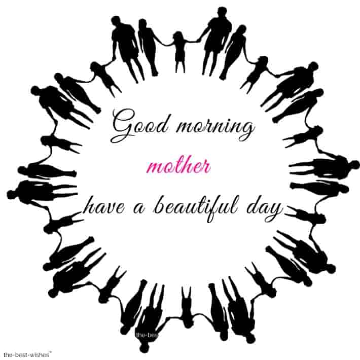 good morning mother have a beautiful day