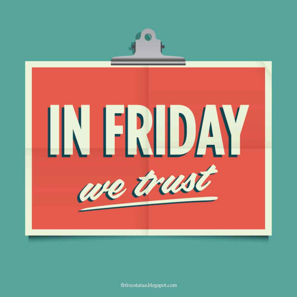 In friday we trust.