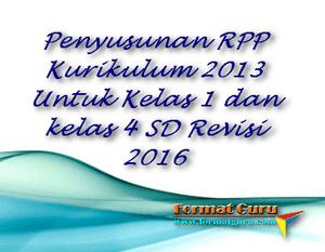 Penyusunan RPP Kurikulum 2013 Untuk Kelas 1 dan kelas 4 SD Revisi 2016
