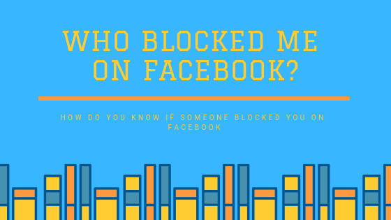 How To Check If You Have Been Blocked On Facebook<br/>