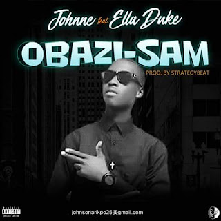 NEW MUSIC: Johnne Ft. Ella Duke - Obazisam